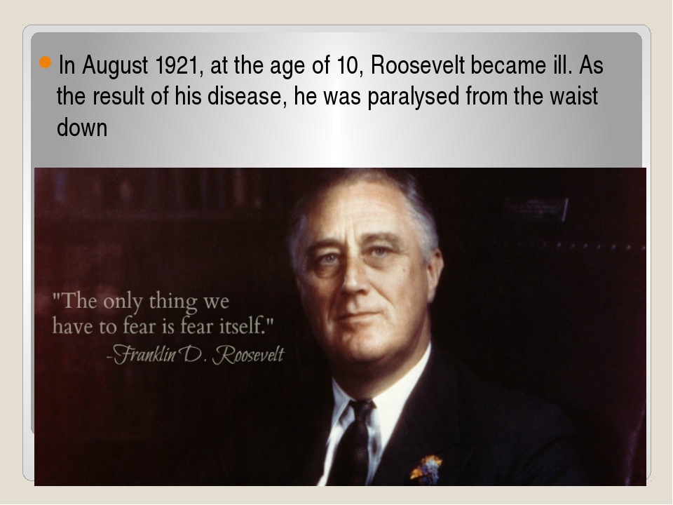 In August 1921, at the age of 10, Roosevelt became ill. As the result of his...