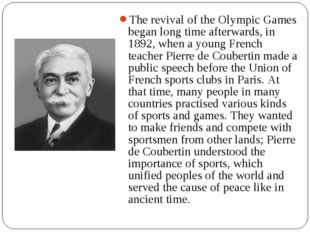 The revival of the Olympic Games began long time afterwards, in 1892, when a