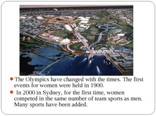 The Olympics have changed with the times. The first events for women were hel