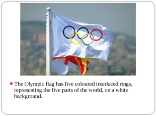 The Olympic flag has five coloured interlaced rings, representing the five pa