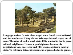 Long ago ancient Greeks often waged wars. Small states suffered and lost much