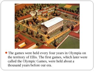 The games were held every four years in Olympia on the territory of Ellis. Th