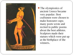 The olympionics of ancient Greece became very popular. Best craftsmen were ch