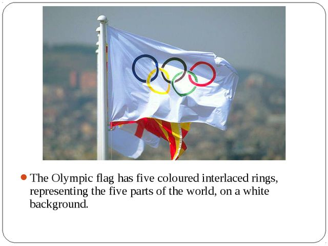 The Olympic flag has five coloured interlaced rings, representing the five pa...