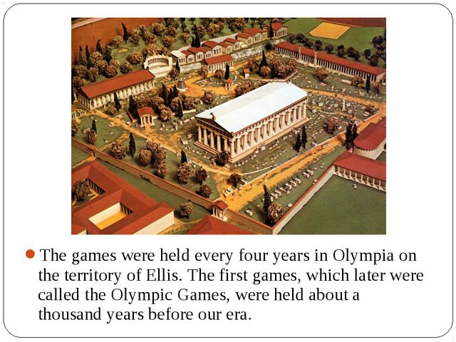 The games were held every four years in Olympia on the territory of Ellis. Th...