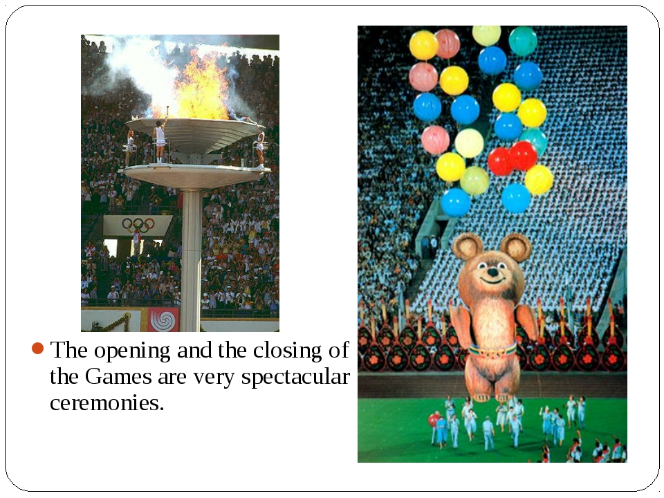 The opening and the closing of the Games are very spectacular ceremonies.
