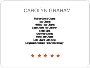 CAROLYN GRAHAM Mother Goose Chants Jazz Chants Holiday Jazz Chants Jazz Chant