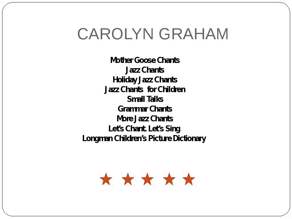 CAROLYN GRAHAM Mother Goose Chants Jazz Chants Holiday Jazz Chants Jazz Chant...