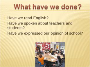 Have we read English? Have we spoken about teachers and students? Have we exp