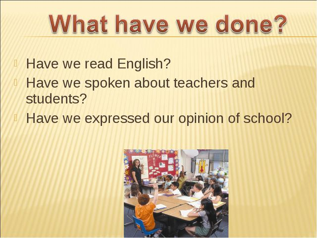 Have we read English? Have we spoken about teachers and students? Have we exp...