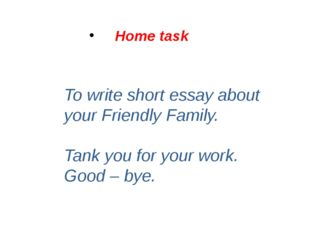 To write short essay about your Friendly Family. Tank you for your work. Good