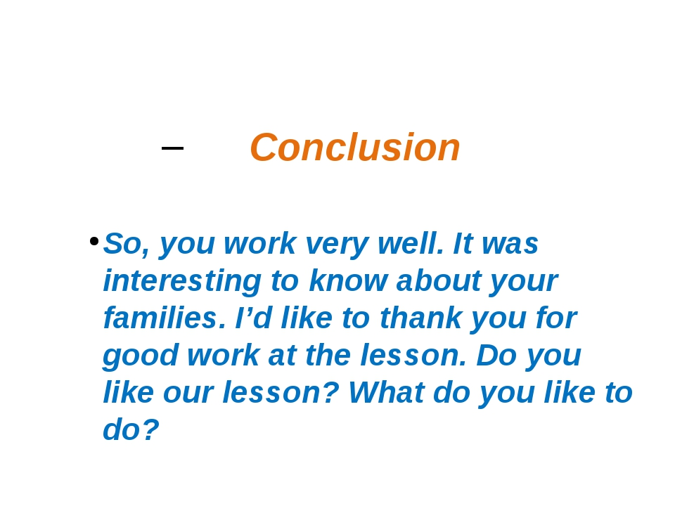 Conclusion So, you work very well. It was interesting to know about your fami...