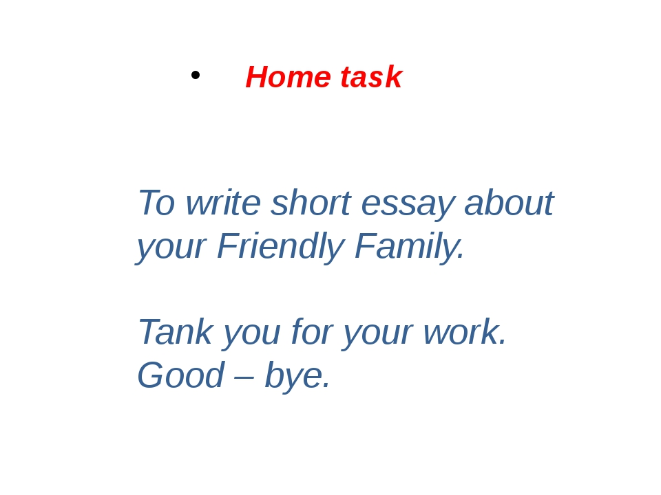 To write short essay about your Friendly Family. Tank you for your work. Good...