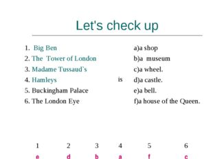 Let's check up 1. Big Ben  isa)a shop  2. The Tower of London b)a museum