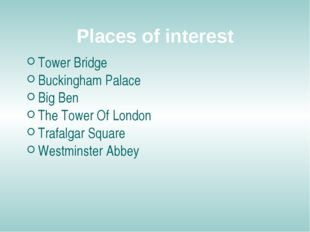 Places of interest Tower Bridge Buckingham Palace Big Ben The Tower Of London