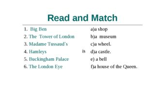 Read and Match 1. Big Ben  isa)a shop 2. The Tower of London b)a museum 3