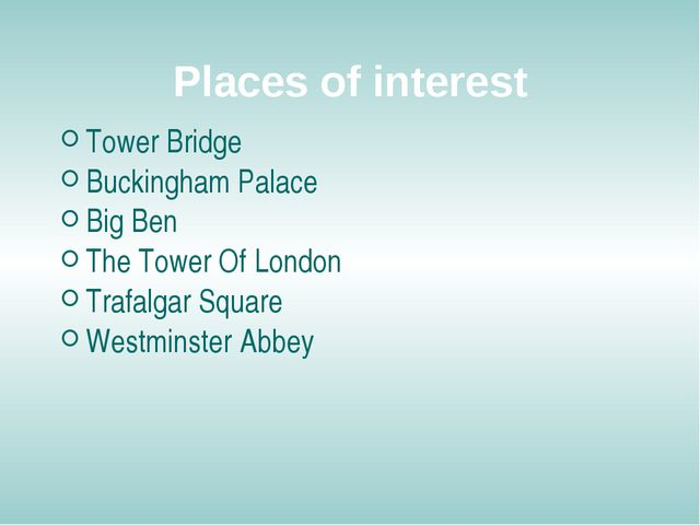 Places of interest Tower Bridge Buckingham Palace Big Ben The Tower Of London...