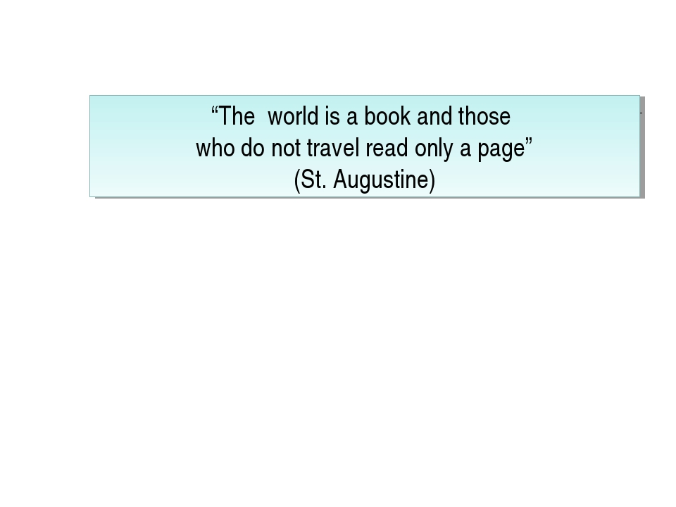 """""""The world is a book and those who do not travel read only a page"""" (St. Augus..."""