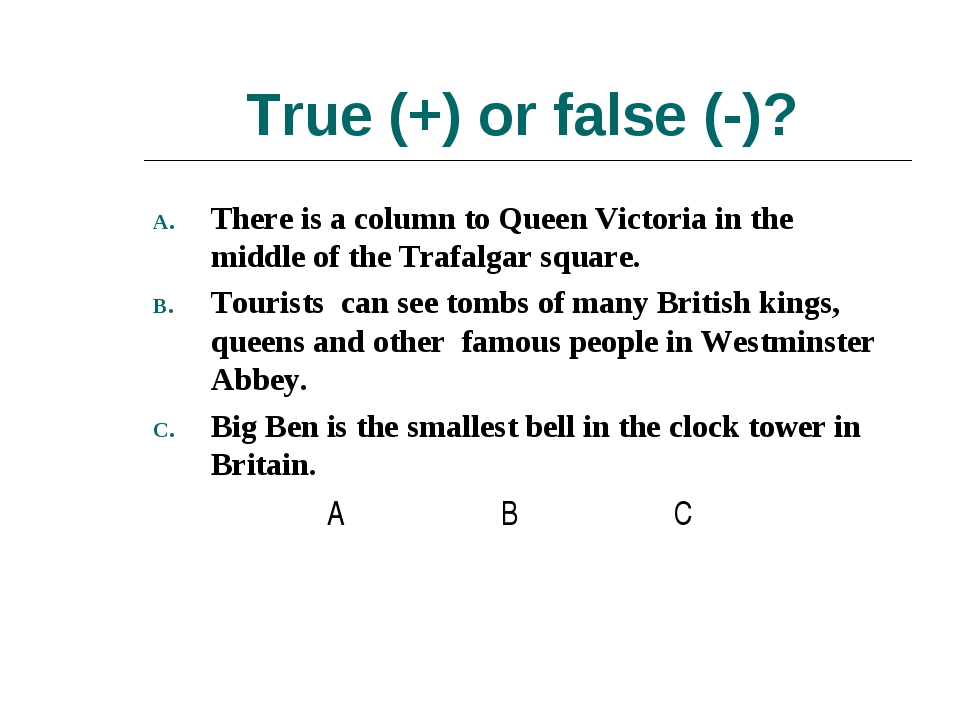 True (+) or false (-)? There is a column to Queen Victoria in the middle of t...