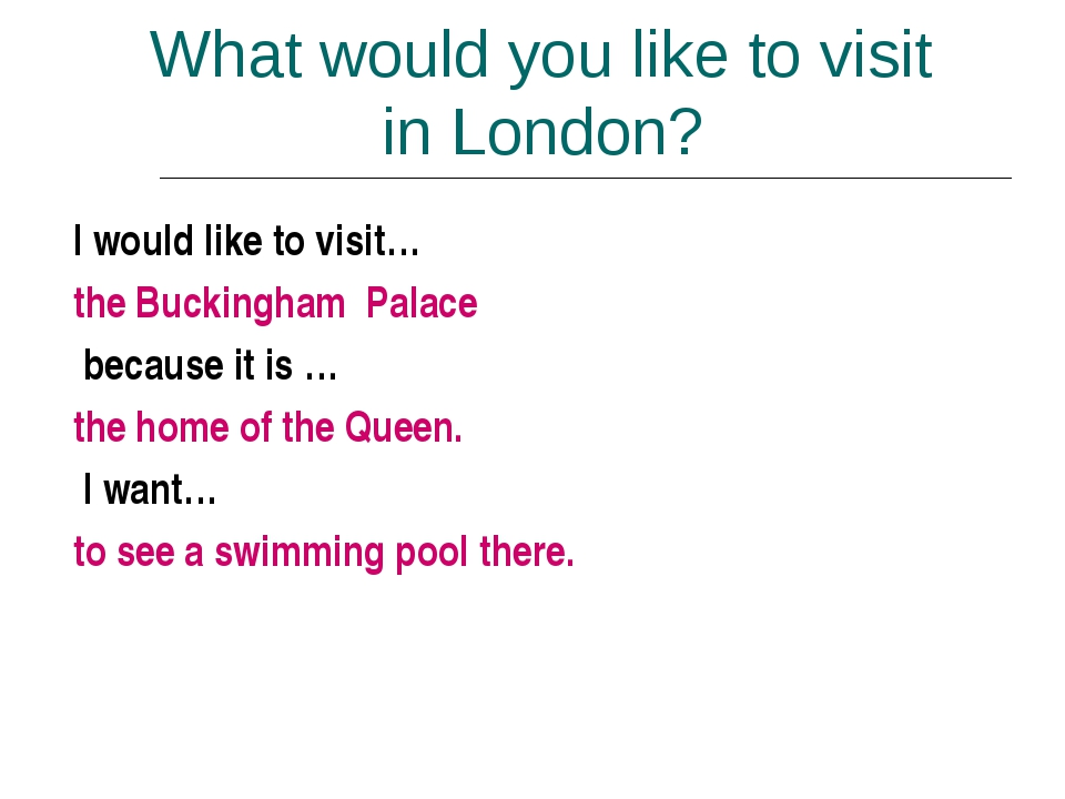 What would you like to visit in London? I would like to visit… the Buckingham...