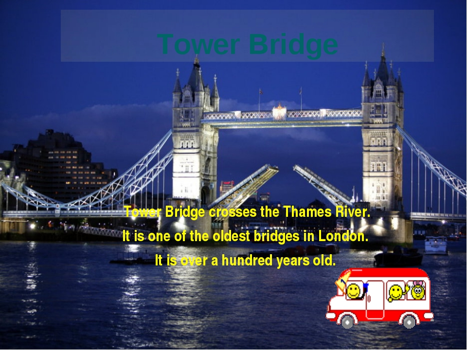 Tower Bridge Tower Bridge crosses the Thames River. It is one of the oldest b...