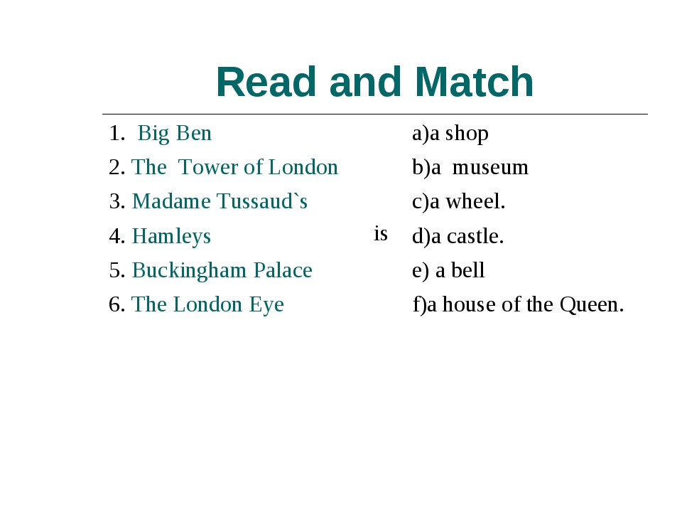 Read and Match 1. Big Ben  isa)a shop 2. The Tower of London b)a museum 3...