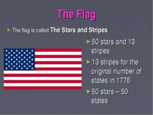 The Flag The flag is called The Stars and Stripes 50 stars and 13 stripes 13