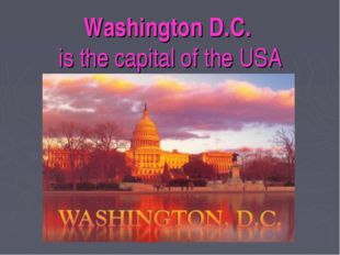 Washington D.C. is the capital of the USA
