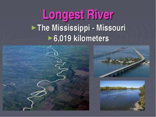 Longest River The Mississippi - Missouri 6,019 kilometers