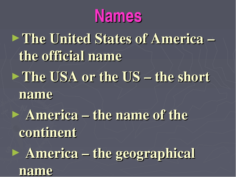 Names The United States of America – the official name The USA or the US – th...