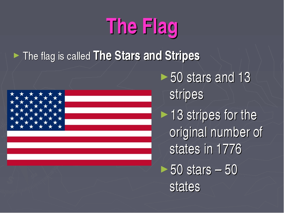 The Flag The flag is called The Stars and Stripes 50 stars and 13 stripes 13...