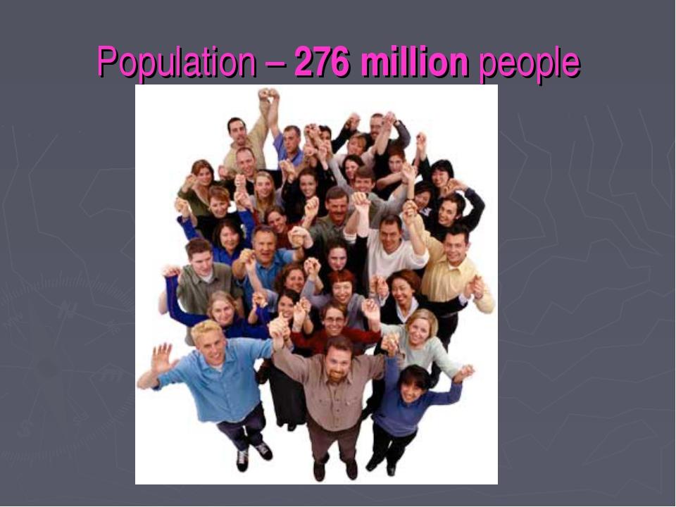 Population – 276 million people