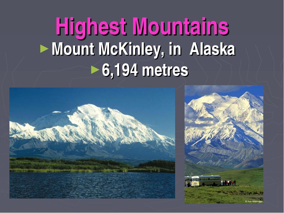 Highest Mountains Mount McKinley, in Alaska 6,194 metres