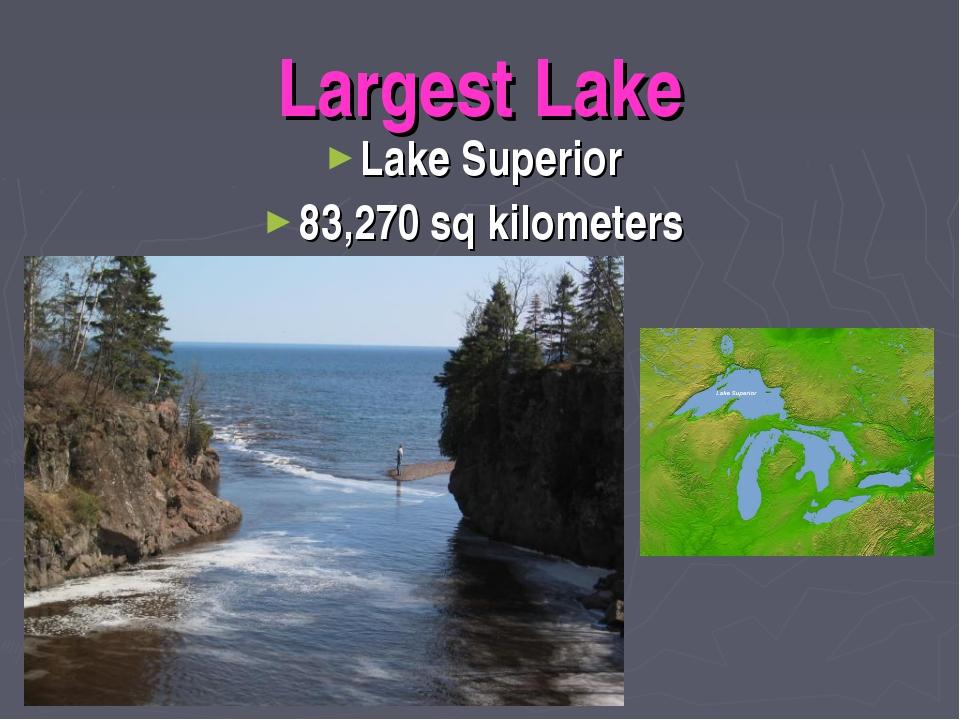 Largest Lake Lake Superior 83,270 sq kilometers