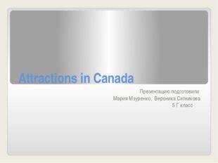 Attractions in Canada Презентацию подготовили Мария Мзуренко, Вероника Ситник