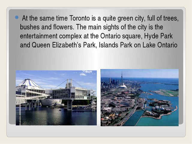 At the same time Toronto is a quite green city, full of trees, bushes and f...