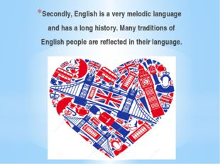 Secondly, English is a very melodic language and has a long history. Many tra