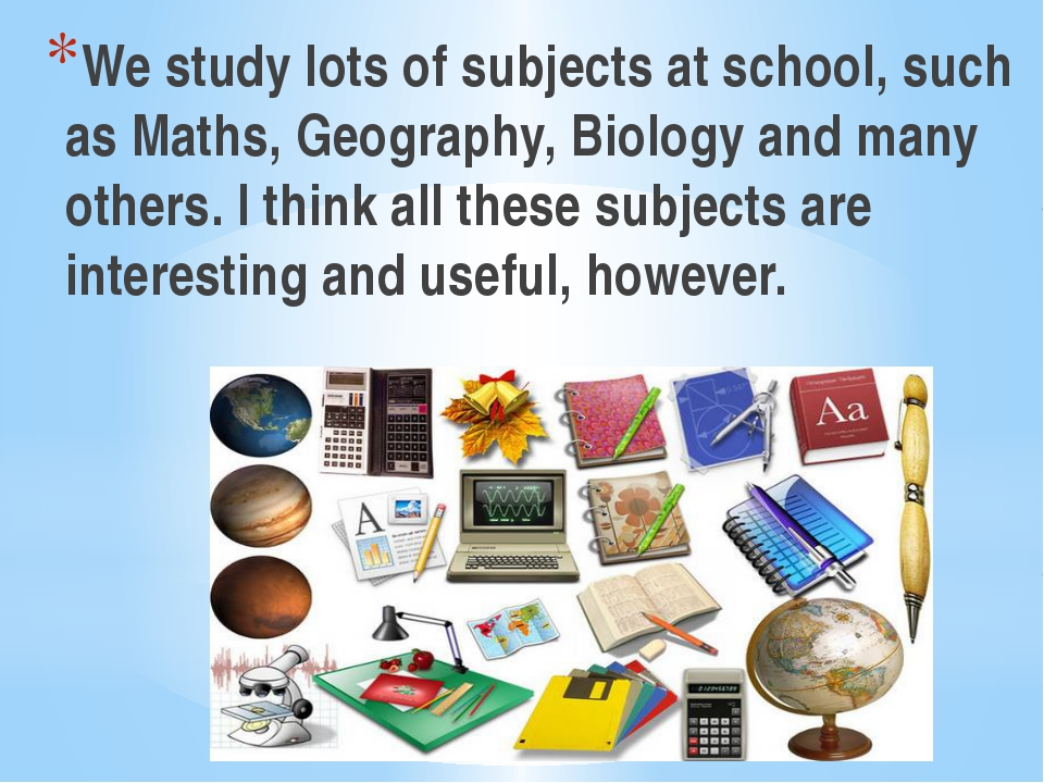 We study lots of subjects at school, such as Maths, Geography, Biology and ma...