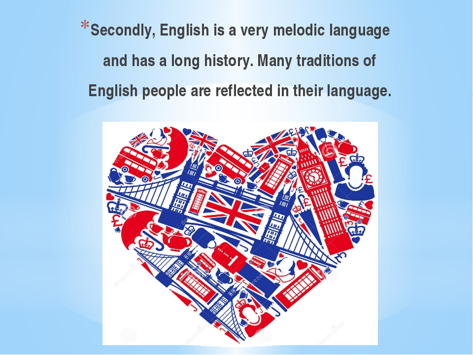 Secondly, English is a very melodic language and has a long history. Many tra...