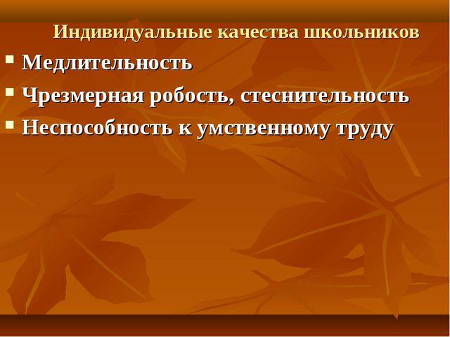 Индивидуальные качества школьников Медлительность Чрезмерная робость, стесни...