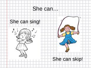 She can… She can sing! She can skip!