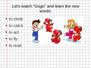"Let's watch ""Gogo"" and learn the new words: to climb to catch to act to fly t"
