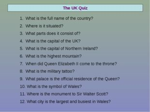 The UK Quiz What is the full name of the country? Where is it situated? What
