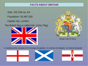 FACTS ABOUT BRITAIN Size: 242,534 sq. km Population: 55,487,000 Capital city: