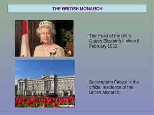 THE BRITISH MONARCH The Head of the UK is Queen Elizabeth II since 6 February