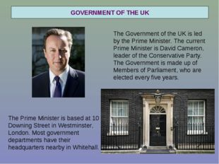 GOVERNMENT OF THE UK The Government of the UK is led by the Prime Minister. T