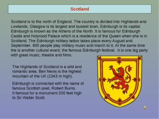 Scotland Scotland is to the north of England. The country is divided into Hig