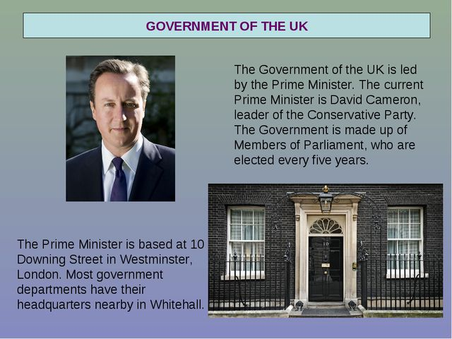 GOVERNMENT OF THE UK The Government of the UK is led by the Prime Minister. T...