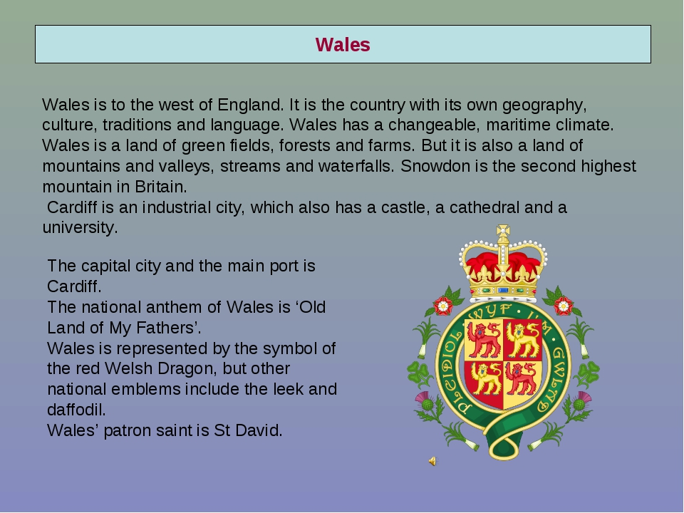Wales Wales is to the west of England. It is the country with its own geograp...