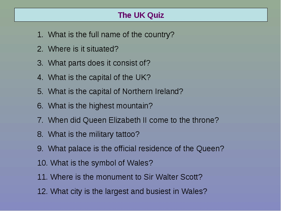 The UK Quiz What is the full name of the country? Where is it situated? What...